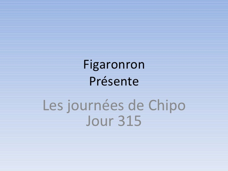 Figaronron      PrésenteLes journées de Chipo       Jour 315