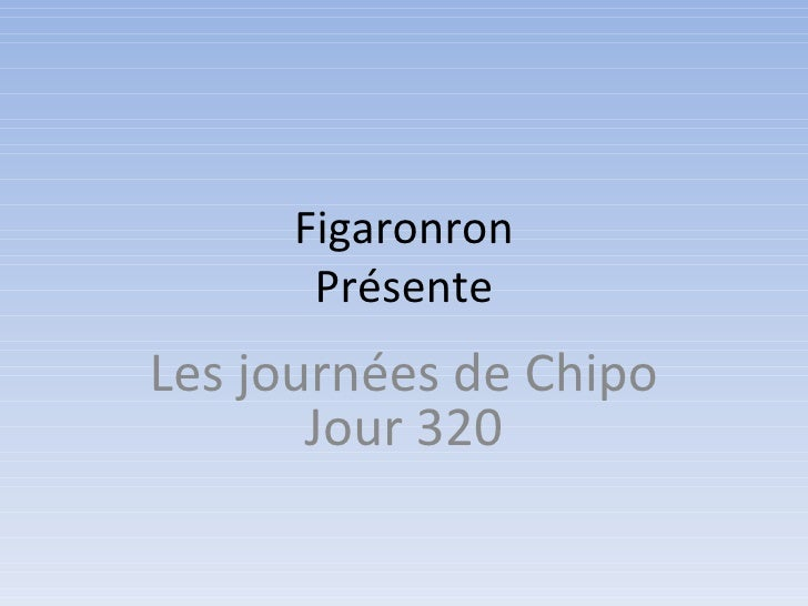 Figaronron      PrésenteLes journées de Chipo       Jour 320