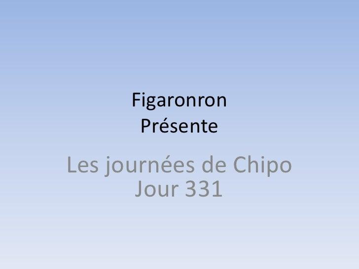 Figaronron       PrésenteLes journées de Chipo       Jour 331