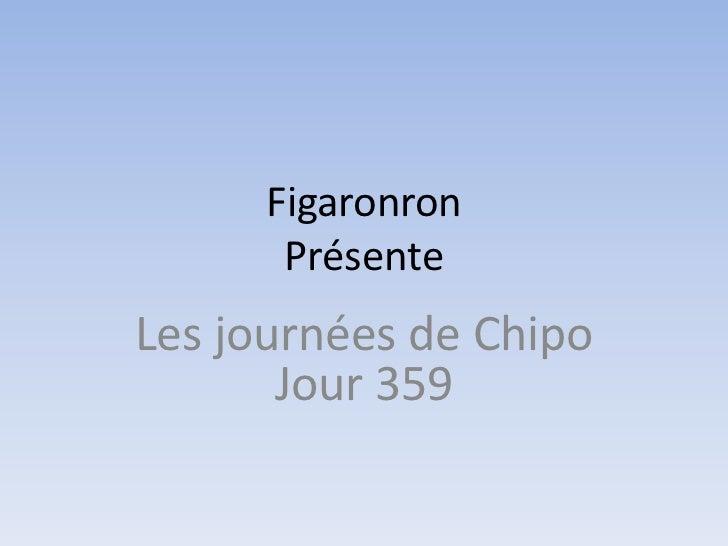Figaronron       PrésenteLes journées de Chipo       Jour 359