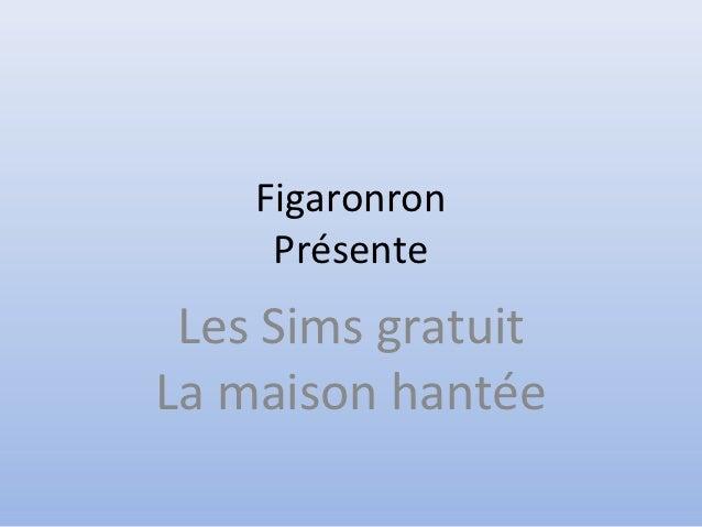 Figaronron     Présente Les Sims gratuitLa maison hantée