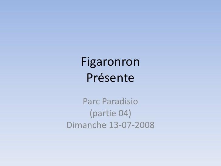 FigaronronPrésente<br />Parc Paradisio(partie 04)Dimanche 13-07-2008<br />