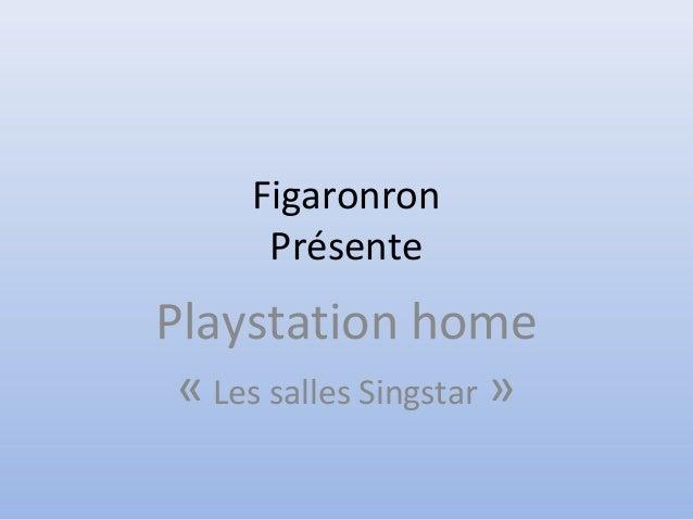 Figaronron Présente Playstation home « Les salles Singstar »