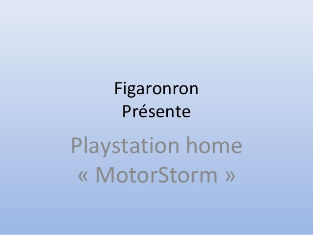 Figaronron Présente Playstation home « MotorStorm »