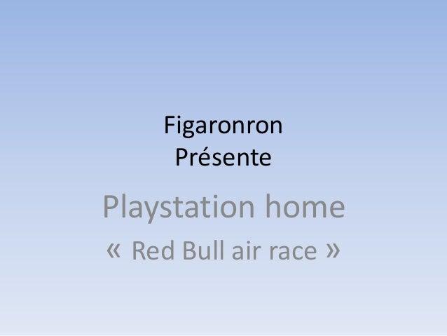 Figaronron Présente Playstation home « Red Bull air race »