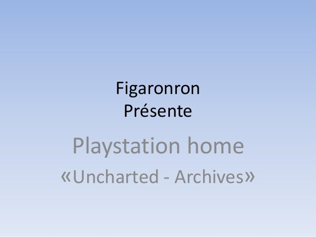 Figaronron Présente Playstation home «Uncharted - Archives»