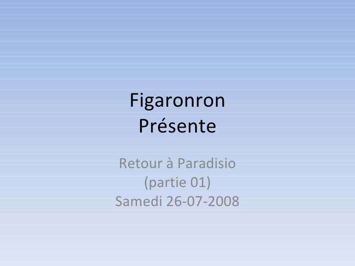 Figaronron Présente Retour à Paradisio (partie 01) Samedi 26-07-2008