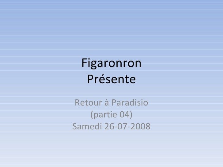 Figaronron Présente Retour à Paradisio (partie 04) Samedi 26-07-2008