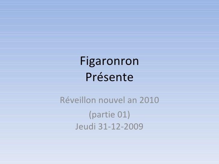 Figaronron Présente Réveillon nouvel an 2010 (partie 01) Jeudi 31-12-2009
