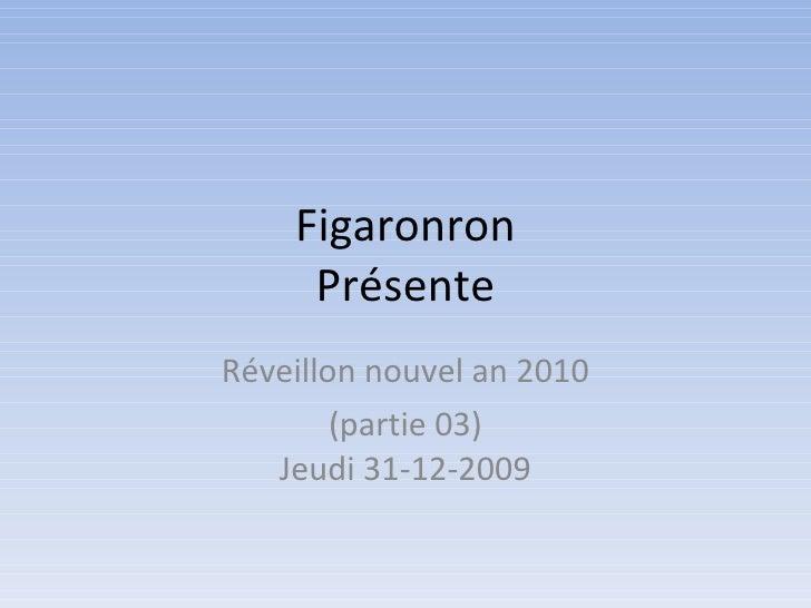 Figaronron Présente Réveillon nouvel an 2010 (partie 03) Jeudi 31-12-2009