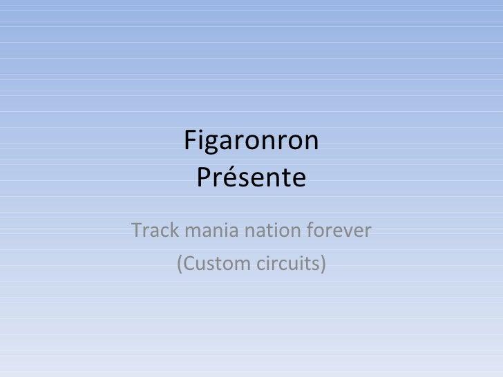 Figaronron Présente Track mania nation forever (Custom circuits)