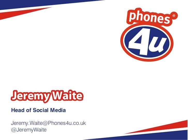 Jeremy WaiteHead of Social MediaJeremy.Waite@Phones4u.co.uk@JeremyWaite