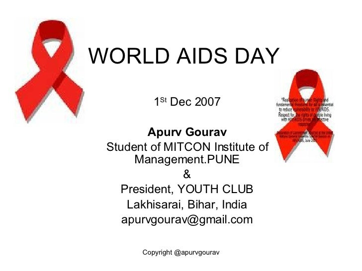 WORLD AIDS DAY 1 St  Dec 2007 Apurv Gourav Student of MITCON Institute of Management.PUNE & President, YOUTH CLUB Lakhisar...