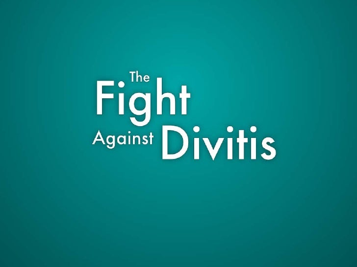 The Fight Against-Divitis