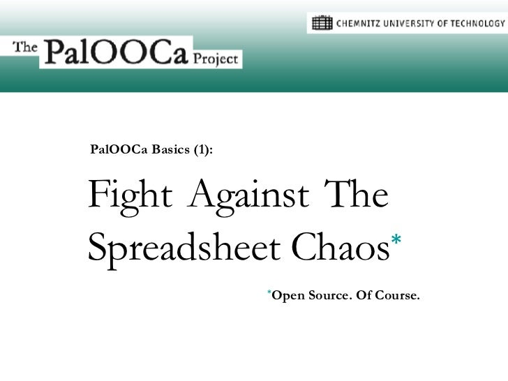 Fight   Against   The Spreadsheet Chaos * * Open Source. Of Course. PalOOCa Basics (1):