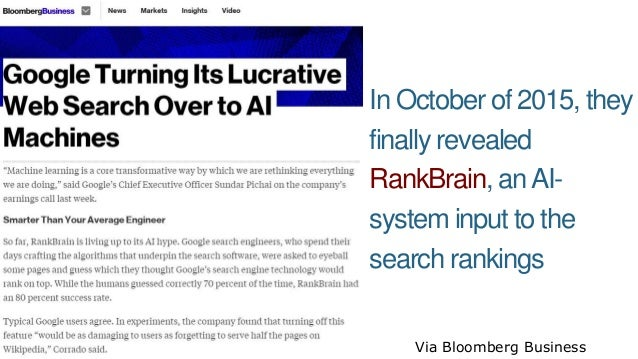 In October of 2015, they finally revealed RankBrain, anAI- system input to the search rankings Via Bloomberg Business