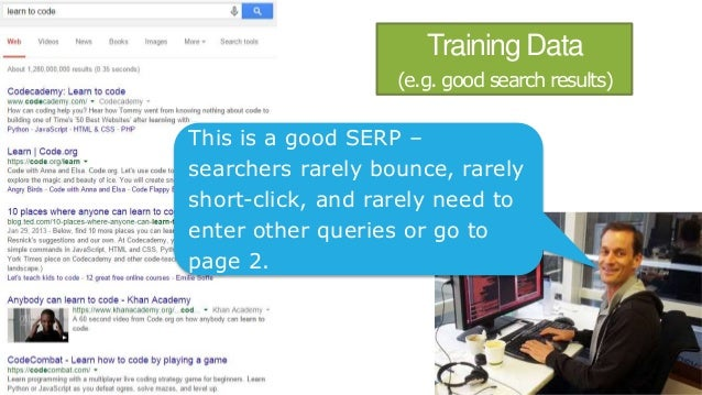 Training Data (e.g. good search results) This is a good SERP – searchers rarely bounce, rarely short-click, and rarely nee...