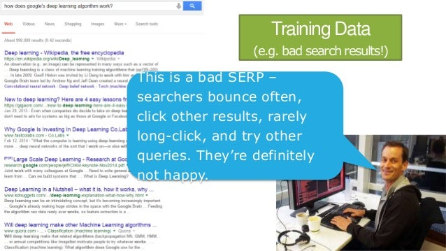 Training Data (e.g. bad search results!) This is a bad SERP – searchers bounce often, click other results, rarely long-cli...