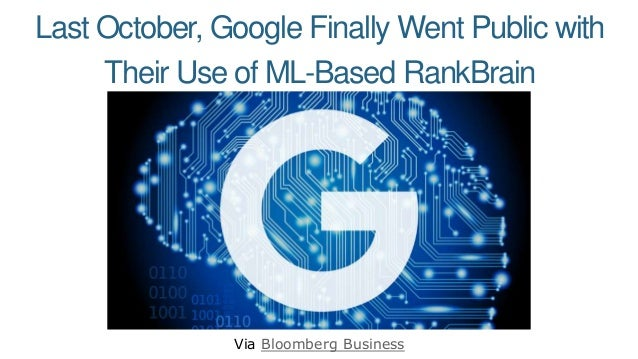 Last October, Google Finally Went Public with Their Use of ML-Based RankBrain Via Bloomberg Business