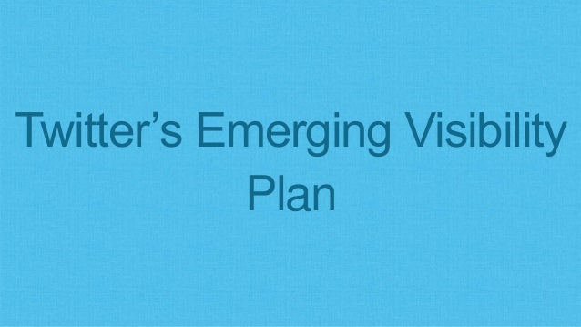 Twitter's Emerging Visibility Plan