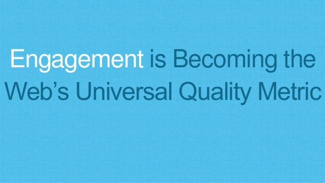 Engagement is Becoming the Web's Universal Quality Metric