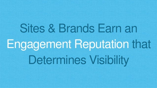 Sites & Brands Earn an Engagement Reputation that Determines Visibility