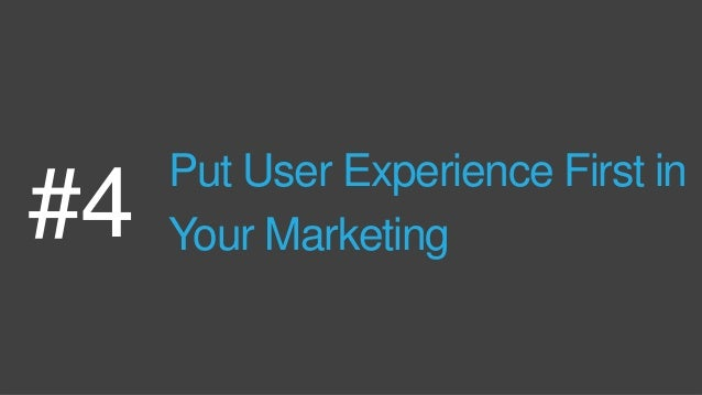 Put User Experience First in Your Marketing#4
