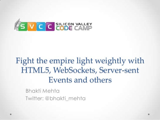 Fight the empire light weightly with HTML5, WebSockets, Server-sent Events and others Bhakti Mehta Twitter: @bhakti_mehta
