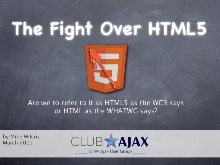 The Fight Over HTML5         Are we to refer to it as HTML5 as the WC3 says                 or HTML as the WHATWG says?by ...