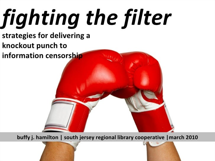 fighting the filter strategies for delivering a  knockout punch to  information censorship buffy j. hamilton | south jerse...