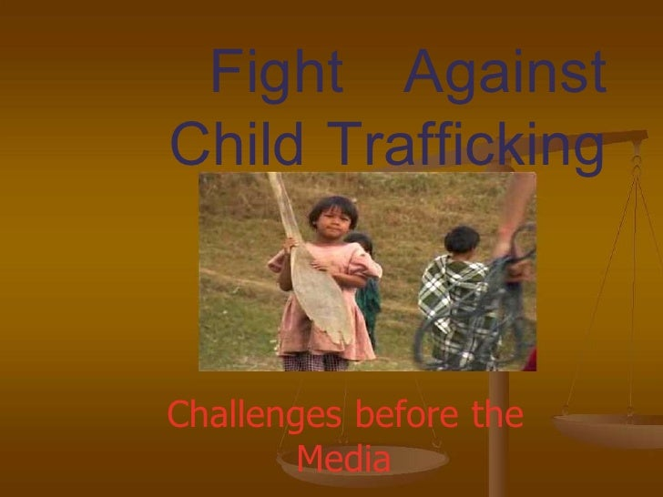 Fight Against Child Trafficking  Challenges before the Media