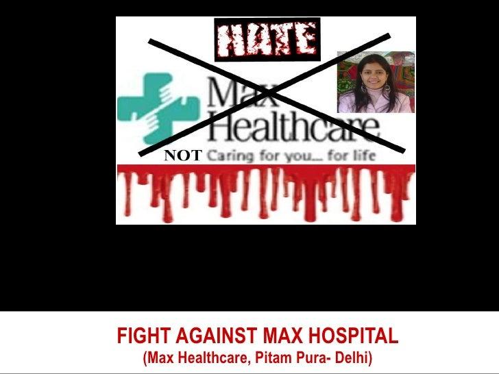 FIGHT AGAINST MAX HOSPITAL   (Max Healthcare, Pitam Pura- Delhi)