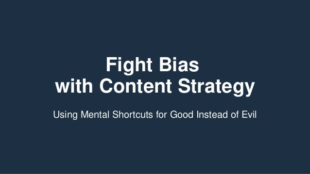 Fight Bias with Content Strategy Using Mental Shortcuts for Good Instead of Evil