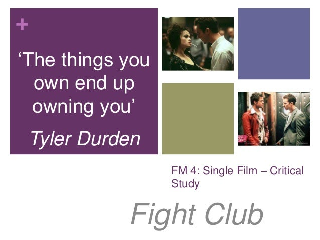 "+ FM 4: Single Film – Critical Study Fight Club ""The things you own end up owning you"" Tyler Durden"