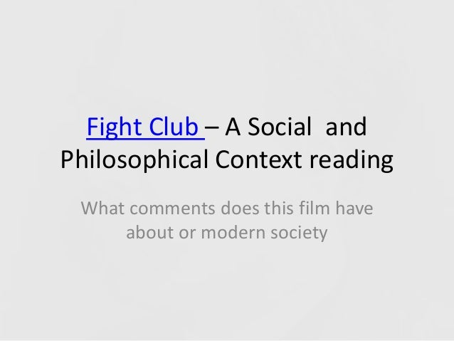 Fight Club – A Social and Philosophical Context reading What comments does this film have about or modern society