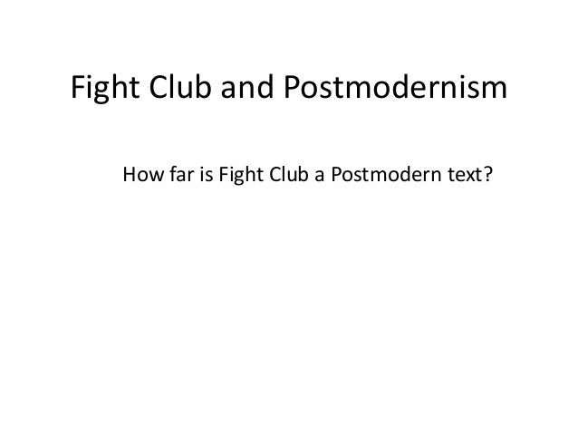 Fight Club and Postmodernism How far is Fight Club a Postmodern text?
