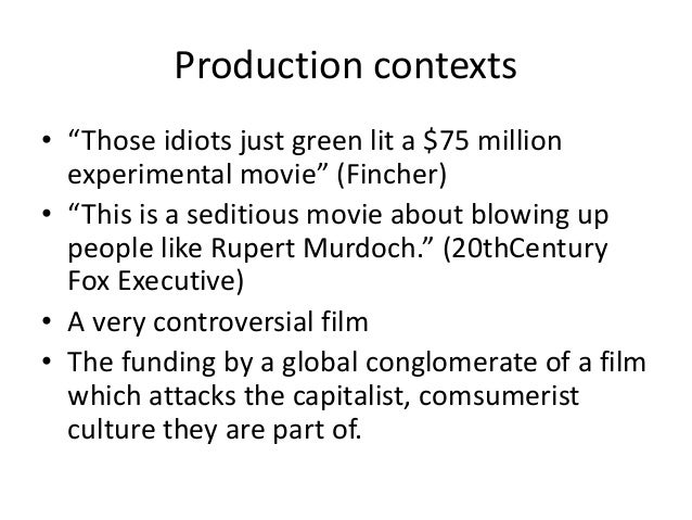 """Production contexts • """"Those idiots just green lit a $75 million experimental movie"""" (Fincher) • """"This is a seditious movi..."""