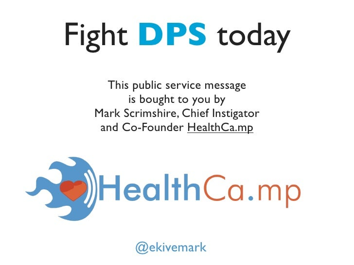 Fight DPS today    This public service message        is bought to you by  Mark Scrimshire, Chief Instigator   and Co-Foun...