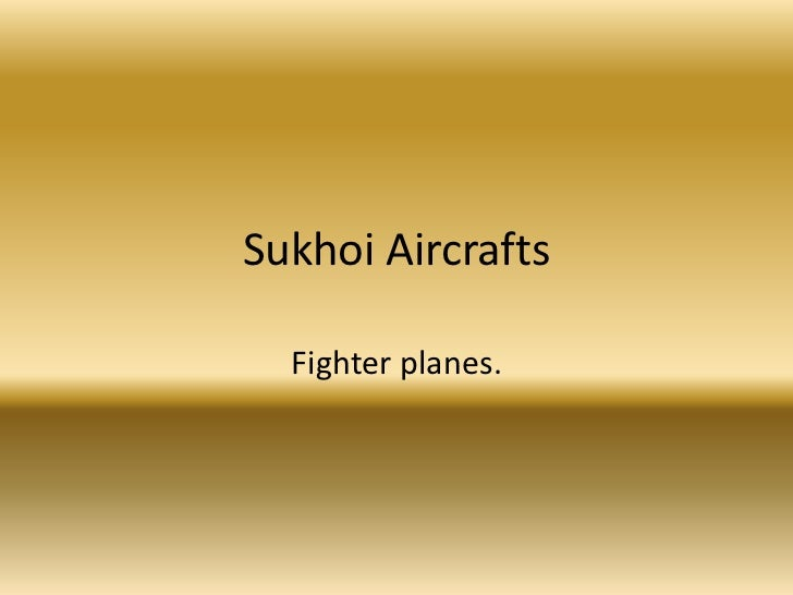 Sukhoi Aircrafts<br />Fighter planes.<br />
