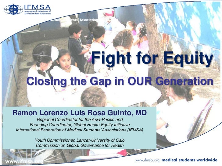 Fight for Equity     Closing the Gap in OUR GenerationRamon Lorenzo Luis Rosa Guinto, MD           Regional Coordinator fo...