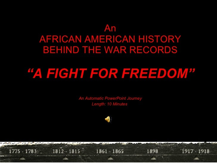 """An AFRICAN AMERICAN HISTORY BEHIND THE WAR RECORDS """" A FIGHT FOR FREEDOM"""" An Automatic PowerPoint Journey Length: 10 Minut..."""