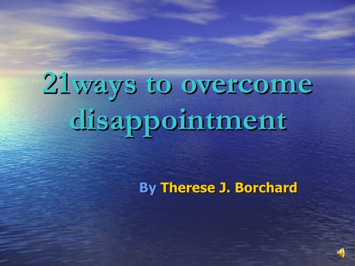 21ways to overcome disappointment By   Therese J. Borchard