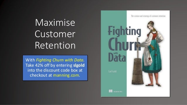 Maximise Customer Retention With Fighting Churn with Data. Take 42% off by entering slgold into the discount code box at c...