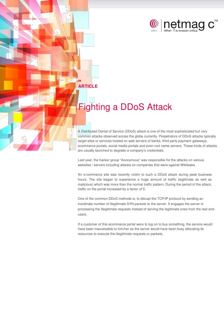 ARTICLEFighting a DDoS AttackA Distributed Denial of Service (DDoS) attack is one of the most sophisticated but verycommon...