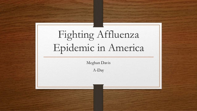 Fighting Affluenza Epidemic in America Meghan Davis A-Day