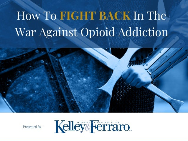 - Presented By - How To FIGHT BACK In The War Against Opioid Addiction