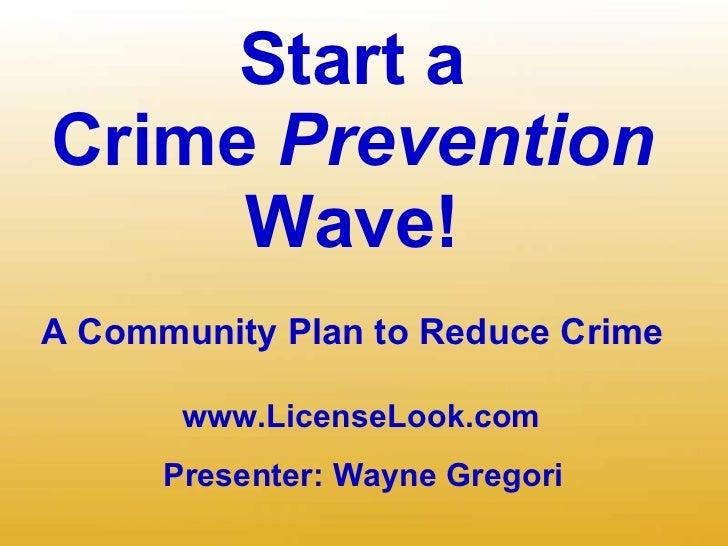 Start a Crime  Prevention Wave! A Community Plan to Reduce Crime   Presenter: Wayne Gregori www.LicenseLook.com