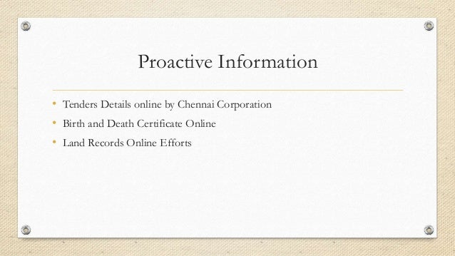 Proactive Information • Tenders Details online by Chennai Corporation • Birth and Death Certificate Online • Land Records ...