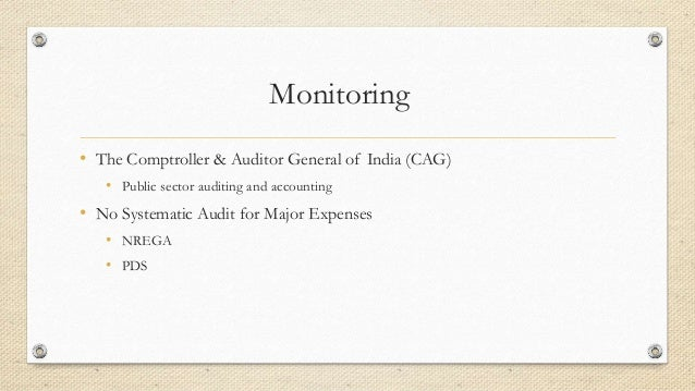 Monitoring • The Comptroller & Auditor General of India (CAG) • Public sector auditing and accounting • No Systematic Audi...