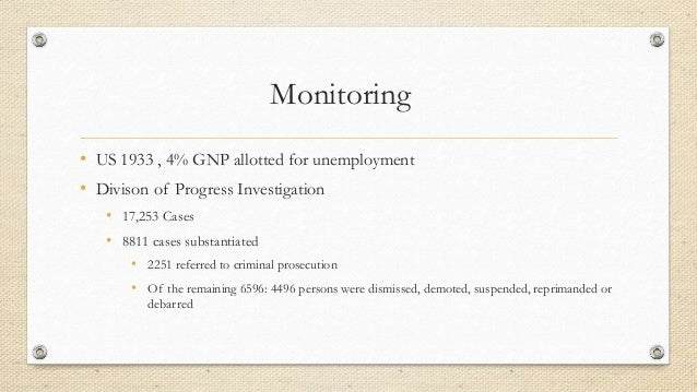Monitoring • US 1933 , 4% GNP allotted for unemployment • Divison of Progress Investigation • 17,253 Cases • 8811 cases su...